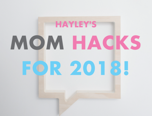 HAYLEY'S MOM HACKS FOR 2018